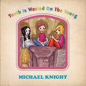Michael Knight - Youth Is Wasted On The Young