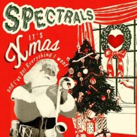 Spectrals - It's Christmas and I've Got Everything I Want